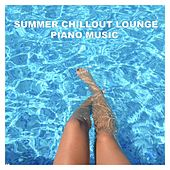Summer Chillout Lounge Piano Music by Various Artists