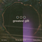 Greatest Gift by Mr. Cheeks