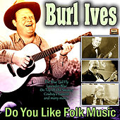 Do You Like Folk Music? de Burl Ives
