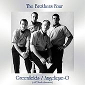 Greenfields / Angelique-O (All Tracks Remastered) by The Brothers Four
