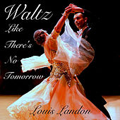 Waltz Like There's No Tomorrow by Louis Landon