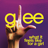 What It Feels Like For A Girl (Glee Cast Version) by Glee Cast