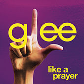 Like A Prayer (Glee Cast Version featuring Jonathan Groff) by Glee Cast