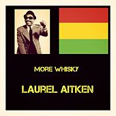 More Whisky by Laurel Aitken