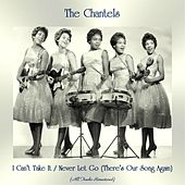 I Can't Take It / Never Let Go (There's Our Song Again) (All Tracks Remastered) de The Chantels