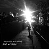 Bach & Chopin: Piano Works by Tomomichi Watanabe