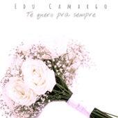 Te Quero pra Sempre by Edu Camargo