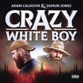Crazy White Boy by Adam Calhoun