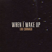 When I Wake Up by Lou Cornago