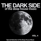 The Dark Side of the Deep House Music, Vol. 4 (Special Selection of the Deep House Music) by Various Artists
