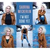 I'm Not Done Yet von Sabrina Weckerlin