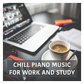 Chill Piano Music for Work and Study von Various Artists