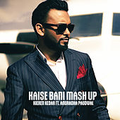 Kaise Bani Mash Up by Kieren Kedar