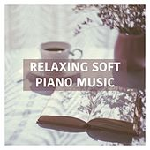 Relaxing Soft Piano Music by Various Artists