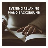 Evening Relaxing Piano Background by Various Artists