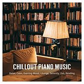 Chillout Piano Music: Relax, Calm, Evening Mood, Lounge, Serenity, Zen, Reading von Various Artists