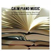 Calm Piano Music for Studying, Better Learning, Deep Focus, No Stress, Relaxation, Zen, Concentration by Various Artists
