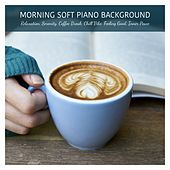 Morning Soft Piano Background for Relaxation, Serenity, Coffee Break, Chill Vibe, Feeling Good, Inner Peace von Various Artists