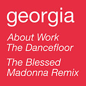 About Work The Dancefloor (The Black Madonna Remix) by Georgia