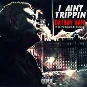 I Ain't Trippin' (feat. B.G, Pro Hunnid & K.L.U.B. Nine) by Datboy Ham
