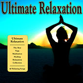 Ultimate Relaxation - The Best Yoga, Meditation, Healing and Relaxation Collection by Hits Unlimited