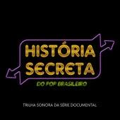 Trilha Sonora da Série História Secreta Do Pop Brasileiro de Various Artists