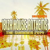 Ibiza House Anthems: The Summer 2019 by Various Artists