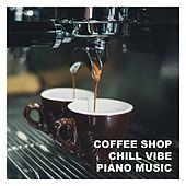 Coffee Shop Chill Vibe Piano Music von Various Artists