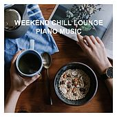 Weekend Chill Lounge Piano Music von Various Artists