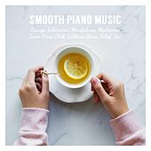 Smooth Piano Music for Lounge, Relaxation, Mindfulness, Meditation, Inner Peace, Chill, Wellness, Stress Relief, Zen von Various Artists