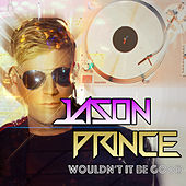 Wouldn't It Be Good by Jason Prince