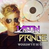 Wouldn't It Be Good von Jason Prince