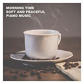 Morning Time Soft and Peaceful Piano Music von Various Artists