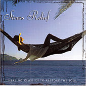 Stress Relief: Healing Classics to Restore the Soul by Various Artists