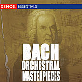 J.S. Bach: Baroque Orchestral Masterpieces by Various Artists