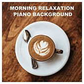 Morning Relaxation Piano Background von Various Artists