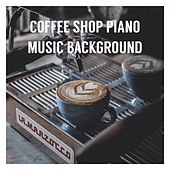 Coffee Shop Piano Music Background von Various Artists
