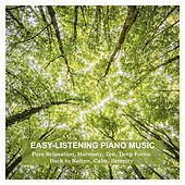 Easy-Listening Piano Music for Pure Relaxation, Harmony, Zen, Deep Focus, Back to Nature, Calm, Serenity by Various Artists