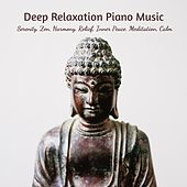 Deep Relaxation Piano Music: Serenity, Zen, Harmony, Relief, Inner Peace. Meditation, Calm von Various Artists