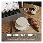 Morning Piano Music: Relaxation, Lounge, Zen, Serenity, Working Mood, Inner Focus, Peaceful Mind, Easy-Listening Melody von Various Artists