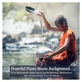 Peaceful Piano Music Background: Pure Relaxation, Deep Focus, Inner Balance, Meditation, Zen, Stress Relief, Concentration von Various Artists