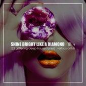 Shine Bright Like A Diamond, Vol. 4 (25 Glittering Deep-House Tunes) - EP de Various Artists