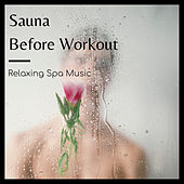 Sauna Before Workout - Relaxing Spa Music von Massage Therapy Music