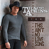 This Ain't No Love Song by Trace Adkins