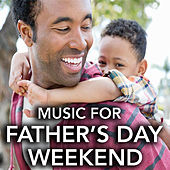 Music For Father's Day Weekend by Various Artists