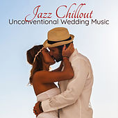 Jazz Chillout Unconventional Wedding Music – Freaky Young Couple Wedding Music for the Party von Various Artists