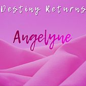 Angelyne by Destiny Returns