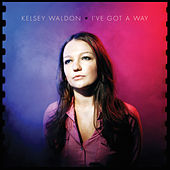 I've Got a Way von Kelsey Waldon