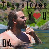 Jesus Loves You by The D4
