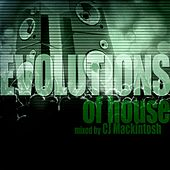 Evolutions of House Mixed by CJ Mackintosh by Various Artists